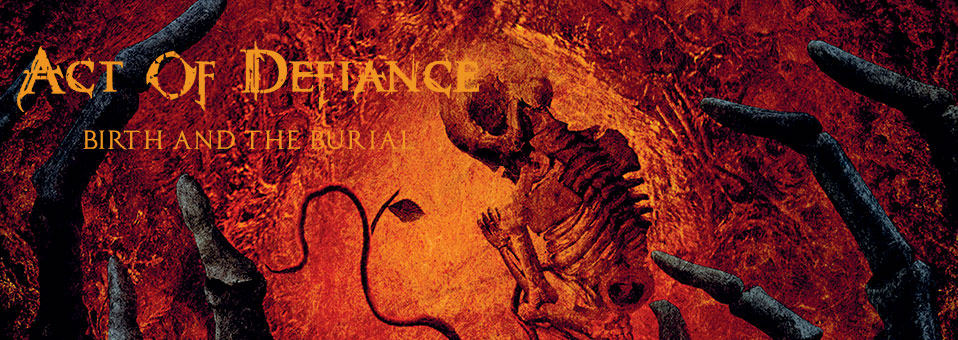 "ACT OF DEFIANCE streams entire debut album ""Birth And The Burial"""