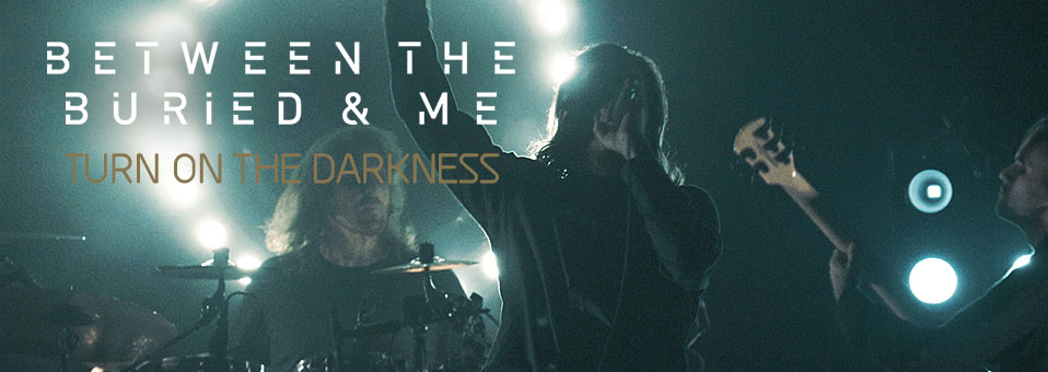 BETWEEN THE BURIED AND ME launches live video for 'Turn on the Darkness', from new DVD/Blu-ray, 'Coma Ecliptic: Live'!