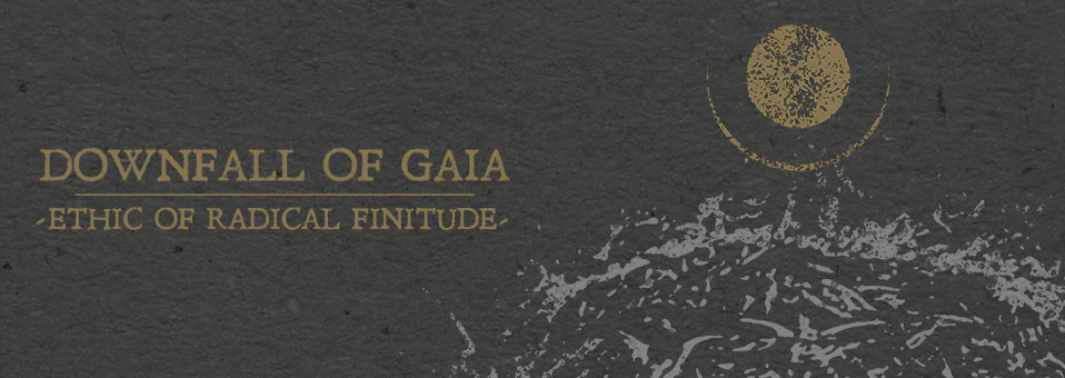 DOWNFALL OF GAIA releases new album 'Ethic Of Radical Finitude' February 8th, 2019!