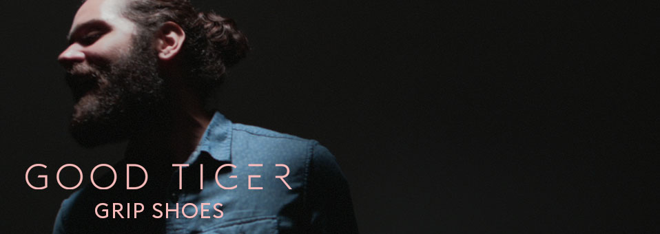 GOOD TIGER releases new video, 'Grip Shoes', online!