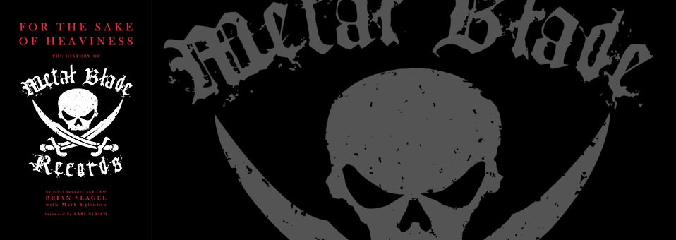 BMG veröffentlichen neues Buch 'For the Sake of Heaviness: the History of Metal Blade Records'!