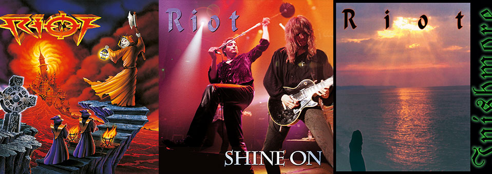Metal Blade to re-issue RIOT albums 'Inishmore', 'Shine On' and 'Sons of Society' this Friday on Digi-CD and vinyl!