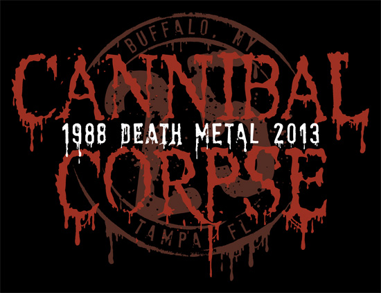 62f1ba9913c 2013! CANNIBAL CORPSE celebrates 25 years of brutal Death Metal ...
