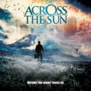 "Across the Sun ""Before the Night Takes Us"""