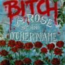 "Bitch ""A Rose By Any Other Name"""