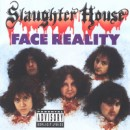 "Slaughter House ""Face Reality"""