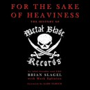 'For the Sake of Heaviness: The History of Metal Blade Records' audio book edition released today