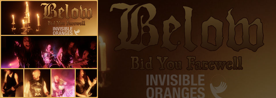 "Below release brand new video for ""Bid You Farewell"" on InvisibleOranges.com"