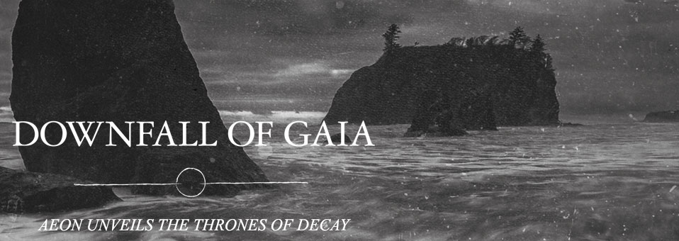 "DOWNFALL OF GAIA announces ""Aeon Unveils the Thrones of Decay"""