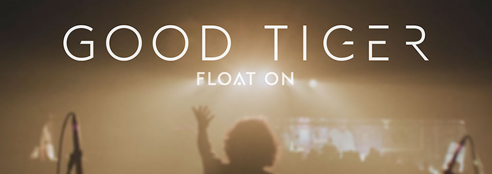 "Good Tiger to release ""Redux"" EP; new video for ""Float On"" streaming now"