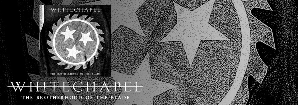 "Whitechapel to release live CD/DVD and documentary ""The Brotherhood of the Blade"" on October 30th"