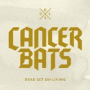 "Cancer Bats ""Dead Set On Living"""