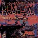 """Fleshwrought """"Dementia/Dyslexia"""""""