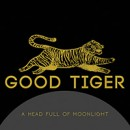 "Good Tiger ""A Head Full of Moonlight"""