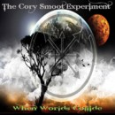 "The Cory Smoot Experiment ""When Worlds Collide"""