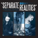 "Trioscapes ""Separate Realities"""