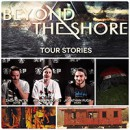"BEYOND THE SHORE wrap up two months of tour dates; launch ""tour stories"" video on youtube!"