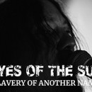 "Eyes Of The Sun launches video for album track, ""Slavery of Another Name"", online"